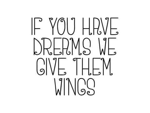 If you have dreams we give them wings motivational quote, inspirational quote about possibility, goal, freedom, growth, work, business, failure, future, study, god