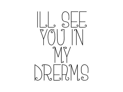 Ill see you in my dreams motivational quote, inspirational quote about team, mood, aspiration, time, fitness, innovation, work, development, teamwork, lifestyle