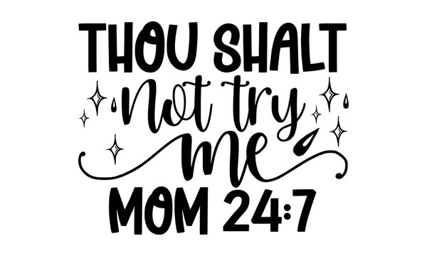 Thou shalt not try me mom 24:7 - Family t shirts design, Hand drawn lettering phrase, Calligraphy t shirt design, Isolated on white background, svg Files for Cutting Cricut and Silhouette, card, flyer