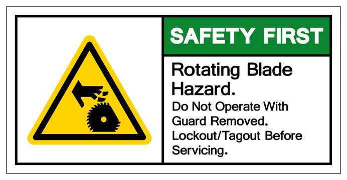 Safety First Rotating Blade Hazard Do Not Operate With  Guard Removed Lockout Tagout Befor e Servicing Symbol Sign, Vector Illustration, Isolate On White Background Label .EPS10