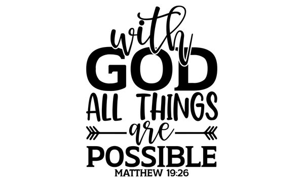 With god all things are possible matthew 19:26 - Bible Verse t shirts design, Hand drawn lettering phrase, Calligraphy t shirt design, Isolated on white background, svg Files for Cutting Cricut and Si