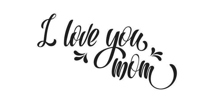 I love you mom. Black hand lettering