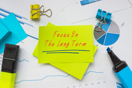 Conceptual photo about Focus On The Long Term with written text.