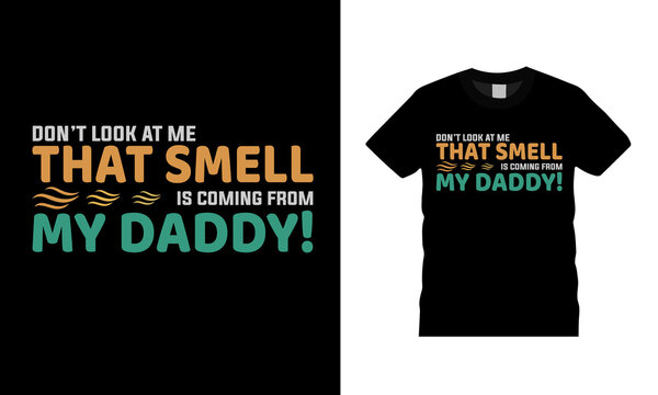 Don't Look At Me That Smell Come From My Daddy t shirt design, vector, apparel, template, vintage, typography t shirt