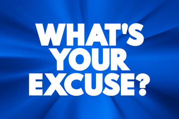 What's Your Excuse question text quote, concept background.
