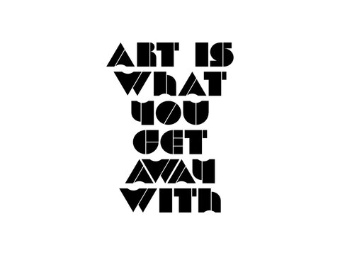 Art is what you get away with motivational quote, inspirational quote about failure, progress, nature, work, leadership, pray, achievement, business, dream, concentration