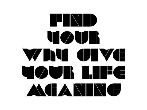 Find your why give your life meaning motivational quote, inspirational quote about future, emotion, bodybuilding, development, courage, change, concentration, lifestyle, challenge, mood