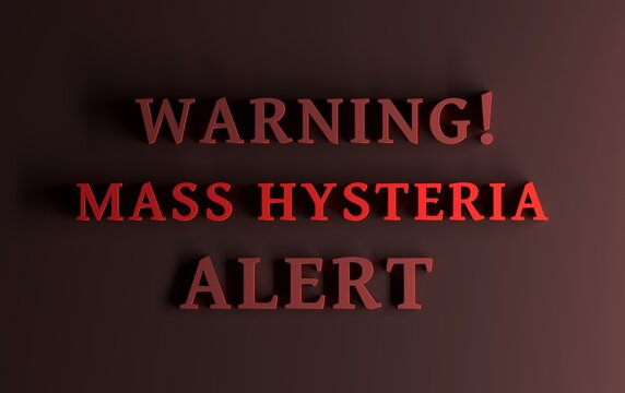 Health alert, warning message with large bold red words - Warning! Mass Hysteria Alert