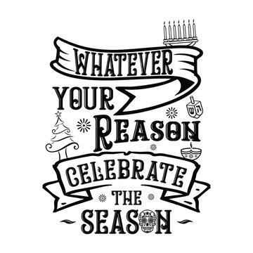 Whatever your reason celebrate the season 1 Illustration vector