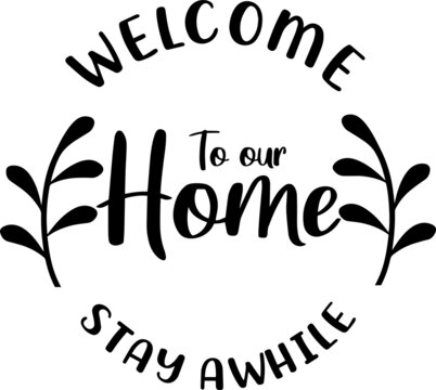welcome to our home stay awhile logo inspirational positive quotes, motivational, typography, lettering design