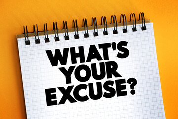 What's Your Excuse question text quote on notepad, concept background.