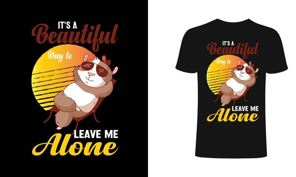 It's a beautyfull day to leave me alone t-shirt design template.beautiful, leave me alone t-Shirt. Print for posters, clothes, mugs, bags, greeting cards, banners, advertising.