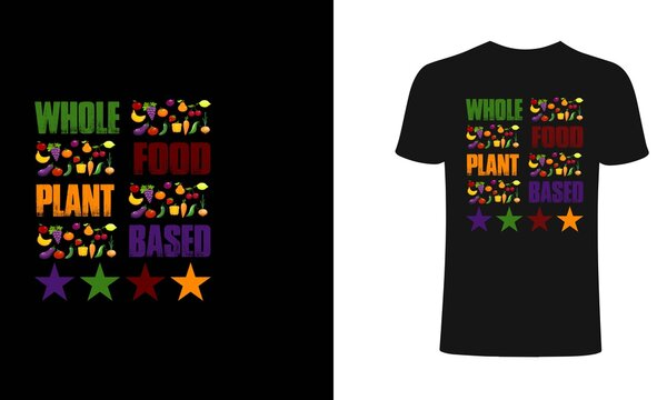 Whole food plant based t-shirt design template.Food plant t-Shirt. Print for posters, clothes, mugs, bags, greeting cards, banners, advertising.