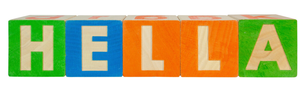 HELLA concept spelled out with toy blocks. HELLA is an American slang term that originated in Oakland, California meaning very or extreme.