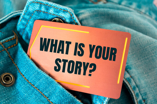Text sign showing What Is Your Story?
