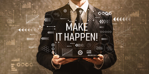 Make it happen with businessman holding a tablet computer