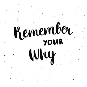 Remember your why - hand-drawn lettering isolated on white background. Motivational and inspirational quote. Pretty doodle design for t-shirt, cup, sticker, print, banner, bag, etc.