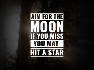 Inspirational and motivational quotes. Aim for the moon. If you miss, you may hit a star.
