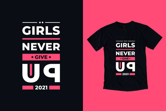 Girls Never Give Up Modern Typography Inspirational Quotes T Shirt Design