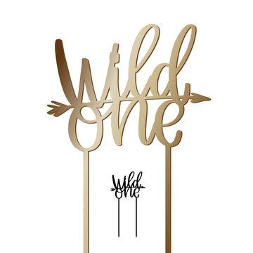 The first birthday cake topper with Wild one calligraphy words and arrow on a stick. Vector design for baby party decoration. Calligraphy sign for laser cutting.
