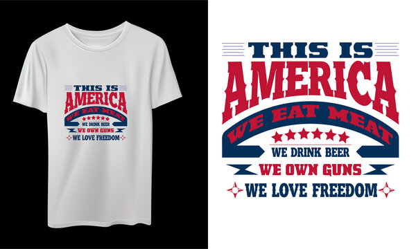 This is  America We Eat Meat We Drink Beer We Own Guns We Love Freedom Vector T-Shirt Design, Quotes Design, Nurse T-Shirt, Vintage Nurse Typography