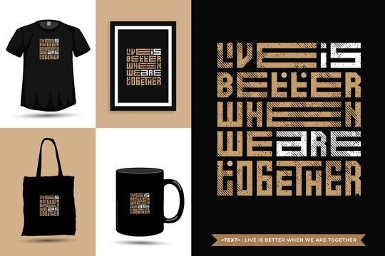 Trendy typography Quote motivation Tshirt live is better when we are together for print. Typographic lettering vertical design template poster, mug, tote bag, clothing, and merchandise