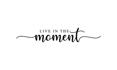 Live in the Moment - motivation and inspiration positive quote lettering phrase calligraphy, typography. Hand written black text with white background. Vector element.