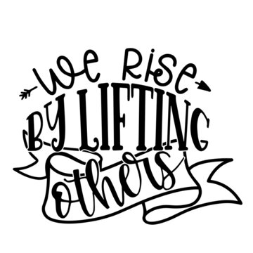 we rise by lifting others background inspirational positive quotes, motivational, typography, lettering design
