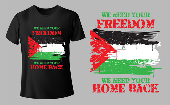 we need your freedom you need your home back Palestine nation