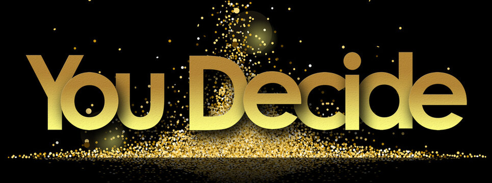 You Decide in golden stars and black background
