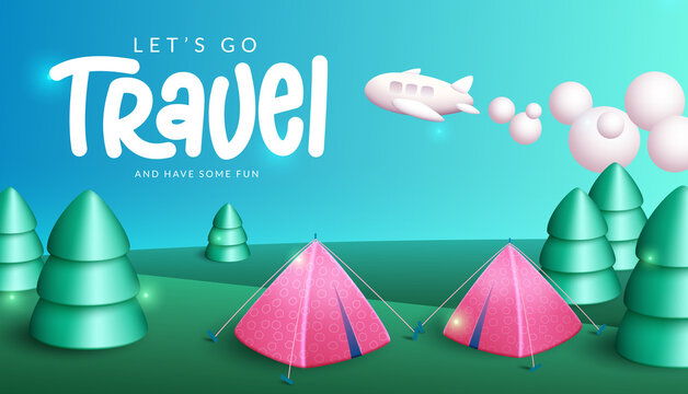 Travel vector banner design. Let's go travel and have some fun text in camping field background with trees, tent and airplane elements for travelling  and vacation outdoor trip design.