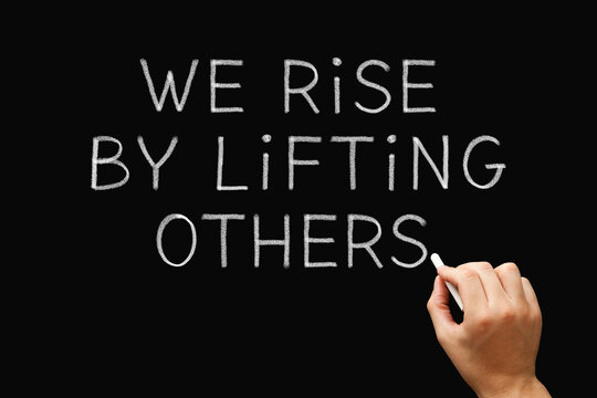 We Rise By Lifting Others Teamwork Concept