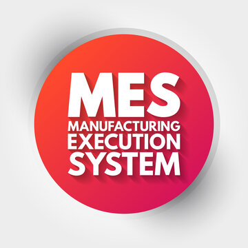 MES - Manufacturing Execution System acronym, business concept background