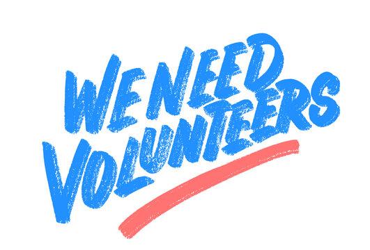 We need volunteers. Vector handwritten lettering banner.