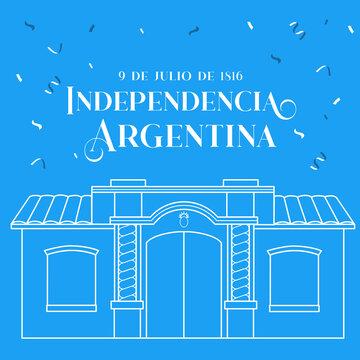 Independencia Argentina - Casa Histórica de Tucumán Festejo del 9 de julio Independencia argentina con casa de Tucumán