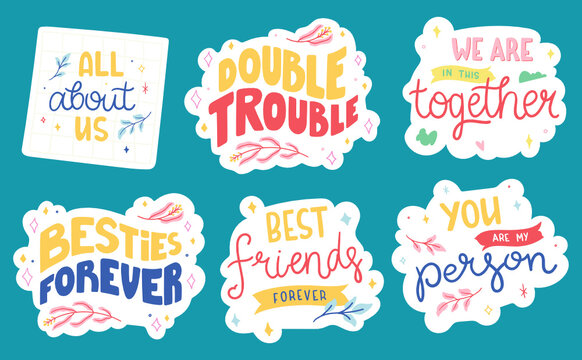 Set of cute stickers about friends and friendship. Collection of hand drawn lettering - Best friends forever, We are in this together, All about us, Double trouble, etc.