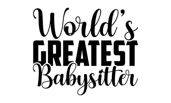 World's greatest babysitter - Babysitting t shirts design, Hand drawn lettering phrase, Calligraphy t shirt design, Isolated on white background, svg Files for Cutting Cricut and Silhouette, EPS 10