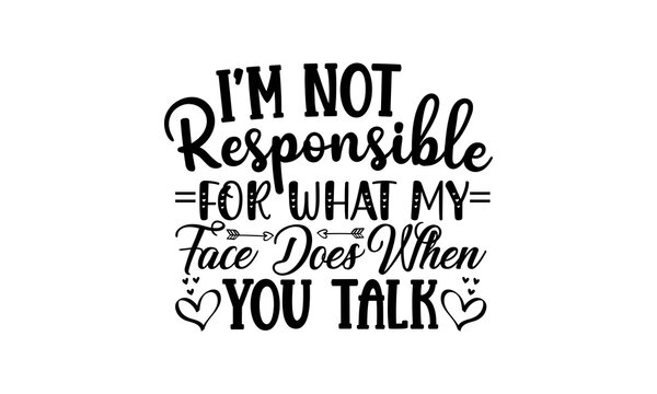 I'm not responsible for what my face does when you talk SVG, Sarcastic Bundle Svg, Sarcasm Svg Bundle, Sarcastic Svg Bundle, Funny Svg Bundle, Sarcastic Sayings Svg Bundle, Sarcastic Quotes Svg,
