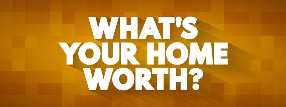 What's your home worth question text quote, concept background