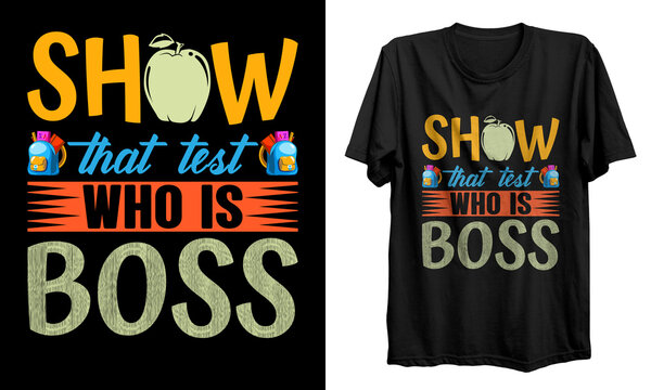 Show that test who is boss t-shirt design   school T-shirt design, Teacher gift, School T-shirt vector, Teacher Shirt vector, typography T-shirt Design.