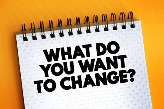What Do You Want To Change Question text quote on notepad, concept background