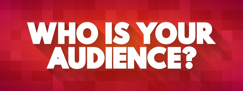 Who Is Your Audience Question text quote, concept background