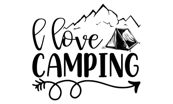 l love camping- Camping t shirts design, Hand drawn lettering phrase, Calligraphy t shirt design, Isolated on white background, svg Files for Cutting Cricut and Silhouette, EPS 10