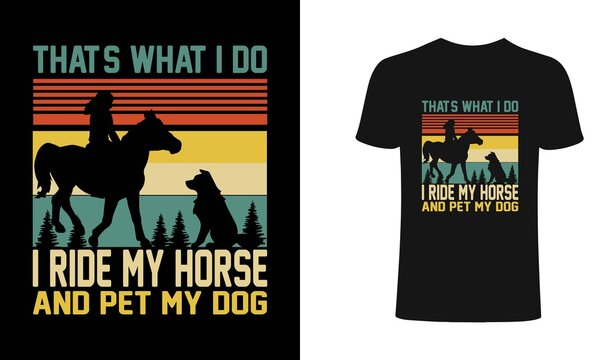 That's what i do i ride my horse and pet my dog retro t-shirt.Typography t shirt, vector, design it can use for label, logo, sign, sticker for printing for the family t-shirt.