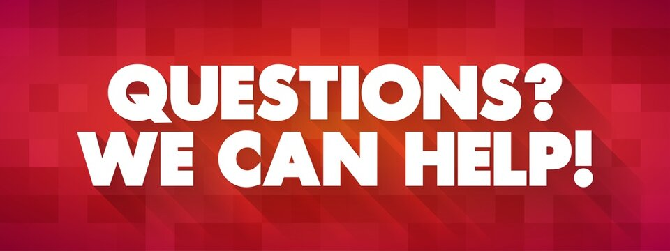 Questions? We Can Help! text quote, concept background