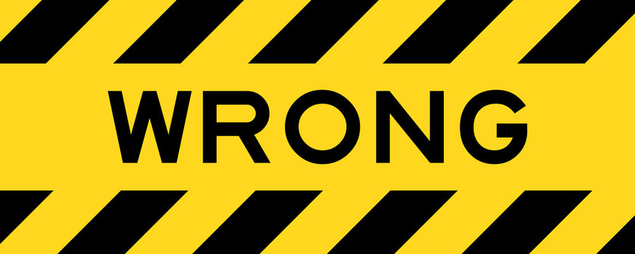 Yellow and black color with line striped label banner with word wrong