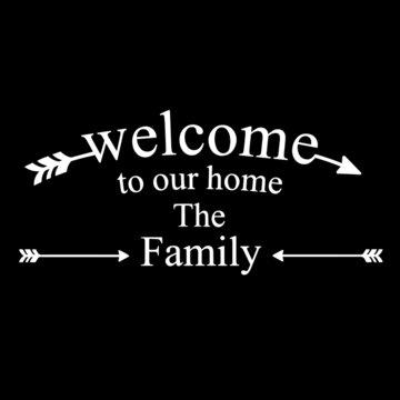 welcome to our home the family on black background inspirational quotes,lettering design
