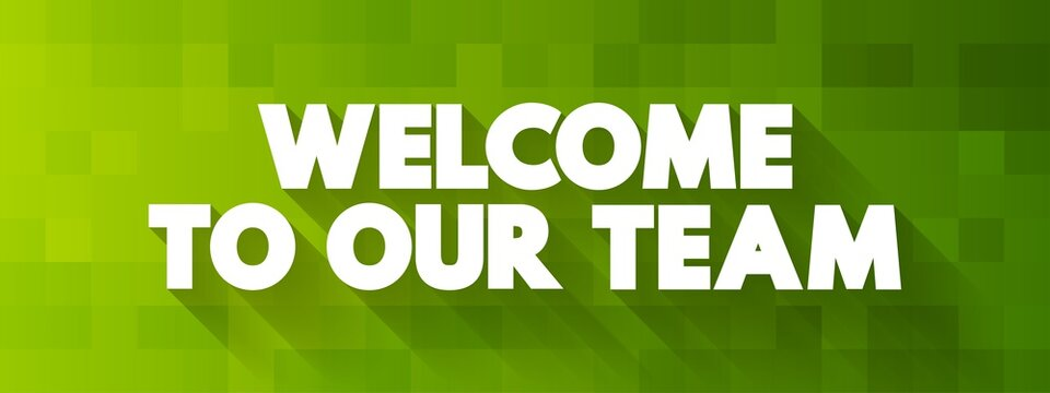 Welcome To Our Team text quote, concept background