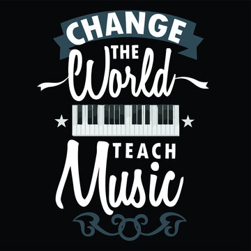 cool change the world teach music piano teacher art long Design vector illustration for use in canvas poster design and print