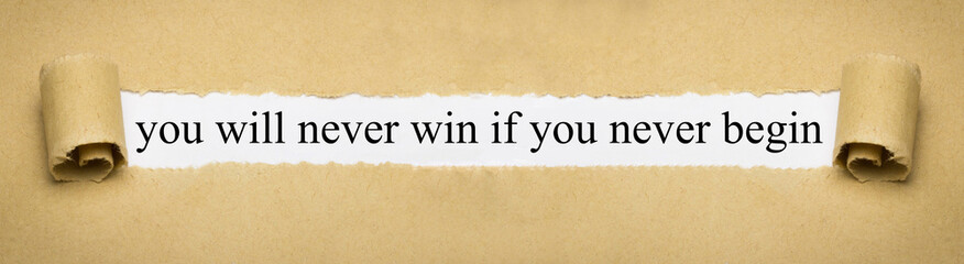 you will never win if you never begin